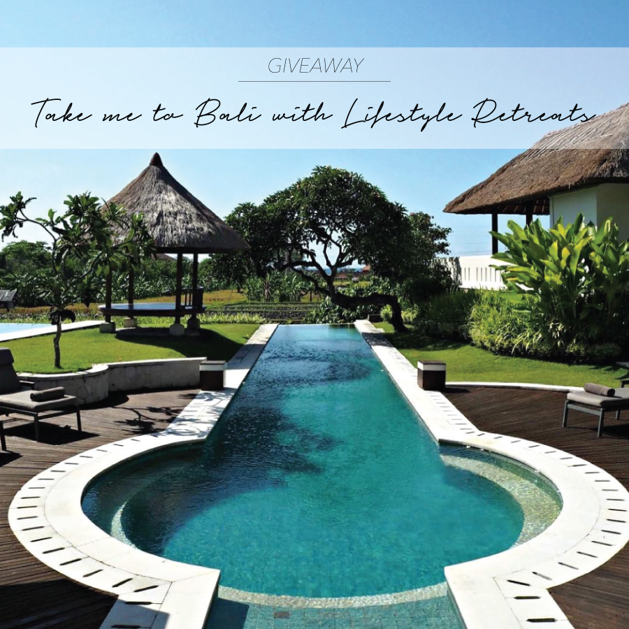 GIVEAWAY – TAKE ME TO BALI WITH LIFESTYLE RETREATS