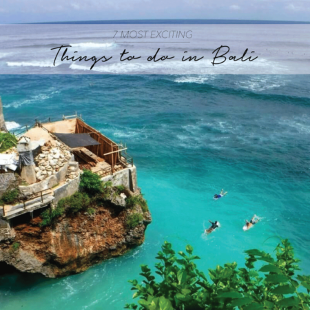7 MOST EXCITING THINGS TO DO IN BALI