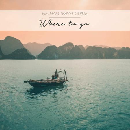 VIETNAM TRAVEL GUIDE – WHERE TO GO