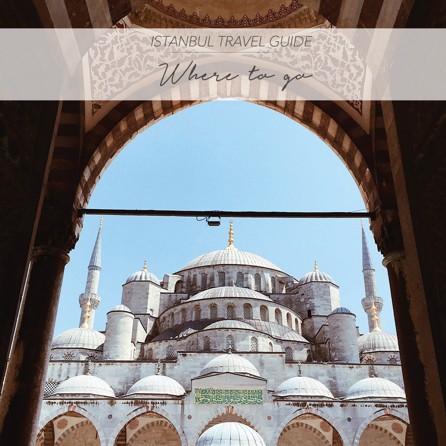 ISTANBUL TRAVEL GUIDE – WHERE TO GO