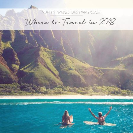 TOP 10 TREND DESTINATIONS – WHERE TO TRAVEL IN 2018