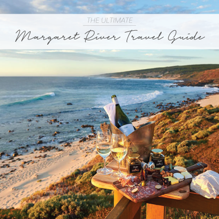 THE ULTIMATE MARGARET RIVER TRAVEL GUIDE